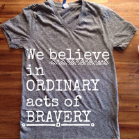 "Divergent Inspired ""We believe in ORDINARY acts of BRAVERY"" Shirt"