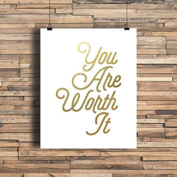 You Are Worth It Faux Gold Foil Art Print- Minimalist - Home Office Bathroom Decor - Housewarming Gift - Dorm Room Art - Motivational Quote