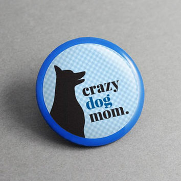 Pin Badge Crazy Dog Mom - Dog Lover Gift, Dog Pin, Mom Gift, Mothers Day, Collar Pin, Brooch Pin, Birthday Gift, Gift for Her, Backpack Pins