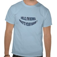 Hello, I'm bored. What's your name? T-shirt from Zazzle.com