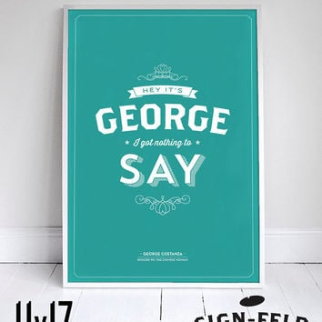 "Hey it's George, I got Nothing to Say - Seinfeld Quote - Typography - 11x17"" - Decor"