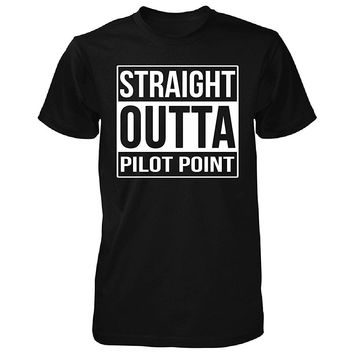 Straight Outta Pilot Point City. Cool Gift - Unisex Tshirt