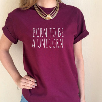 Born To Be A Unicorn Swim With Mermaids Fly To The Moon T Shirt Unisex White Black Grey Maroon S M L XL Tumblr Instagram Blogger