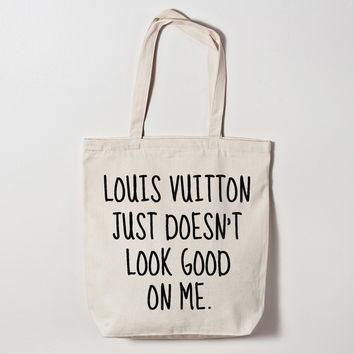 Louis Vuitton Just Doesn't Look Good on Me Tote Bag