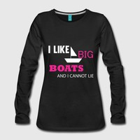 I LIKE BIG BOATS AND I CANNOT LIE SPECIAL by IM DESIGN CREATIVE | Spreadshirt