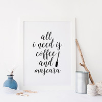 MAKEUP PRINT,All I Need Is Coffee And Mascara,Girl Room Decor,Gift For Her,Teen Room Decor,Mascara print,Coffee Sign,Coffee Quote,Wall Art