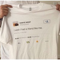 """I Wish I Had A Friend Like Me"" Tee"