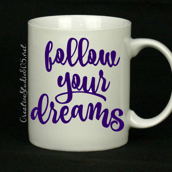 follow your dreams - coffee mug - cute coffee cup - girly coffee mug - inspiring coffee mug - unique coffee mug - funny mug