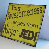 Your Awesomeness Ranges from Ninja to Jedi Yellow by craftingtiger