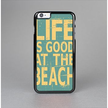 The Grungy Life Is Good At The Beach Skin-Sert for the Apple iPhone 6 Skin-Sert Case