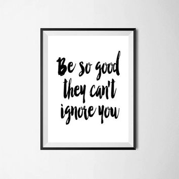 "Gift Ideas for Her Motivational Poster ""Be So Good They Can't Ignore You"" New Years Resolution Holiday Gift Gift Ideas for Her"