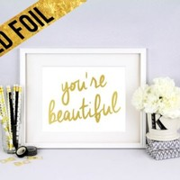 YOU'RE BEAUTIFUL - Shiny Gold Foil Print 8x10 Home Decor