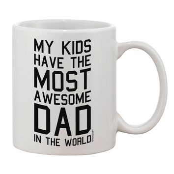 My Kids Have the Most Awesome Dad in the World Printed 11oz Coffee Mug