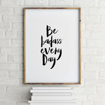 "Funny poster ""Be Badass every day"" Funny quote Wall poster Home art Inspirational art Room poster Instant download Black and White Printable"