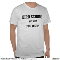 Bird School, Which is for Birds Shirt