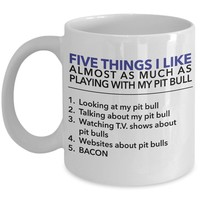Pit Bull Coffee Mug - Five Things I Like About My Pit Bull - 11 Oz Ceramic Mug - Pit Bull Lover Gift