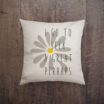 IGP - 008 I Go To Seek a Great Perhaps pillow, lover pillow Canvas cotton Pillow
