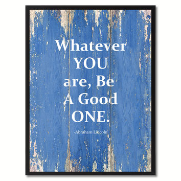 Whatever You Are, Be A Good One Abraham Lincoln Saying Motivation Quote Canvas Print, Black Picture Frame Home Decor Wall Art Gifts
