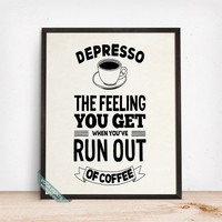 Depresso The Feeling You Get Print, Typography Decor, Funny Quote, Room Decor, Wall Art, Dorm Decor, Coffee Print, Fathers Day Gift