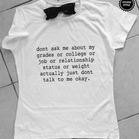 dont ask me about my grades or college or job or relationship status white t-shirts for women tshirts gifts t-shirt tops girls tumblr funny