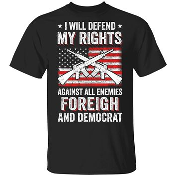 I Will Defend My Right Against Enemies Foreign And Democrat