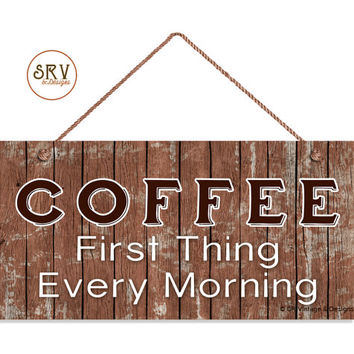 """Coffee Sign, Coffee First Thing Every Morning, Distressed Wood Style, Weatherproof, 5""""x10"""" Wall Plaque, Coffee Bar Sign, Made To Order"""