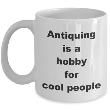Antique Collection Hobby / Antiquing is a Hobby for Cool People / Collectible