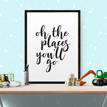 "Typography Print Printable Wall Art ""Oh the Places You'll Go"" Wall Art Black and White Typography Art Inspirational Quote TRAVEL QUOTE ART"