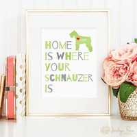 Dog quote print, personalized dog print for your Schnauzer, lovely dog wall art great gift for Schnauzer dog owners, Schnauzer dog sign