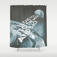 I love you to the moon and back Shower Curtain by Cafelab