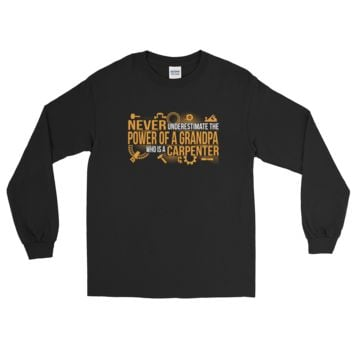 Never Underestimate The Power Of A Grandpa Who Is A Carpenter - Long Sleeve T-Shirt