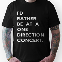 I'd rather be at a one direction concert. Unisex T-Shirt