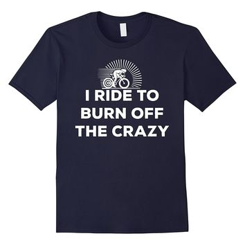CYCLING SHIRT - I RIDE TO BURN OFF THE CRAZY