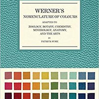 Werner's Nomenclature of Colours: Adapted to Zoology, Botany, Chemistry, Mineralogy, Anatomy, and the Arts Hardcover – February 6, 2018