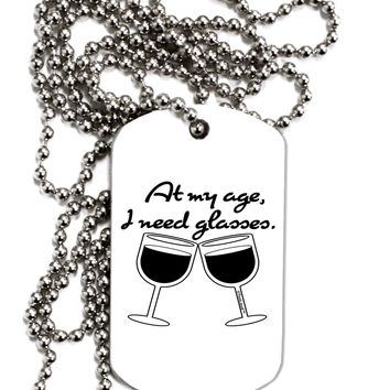 At My Age I Need Glasses - Wine Adult Dog Tag Chain Necklace by TooLoud