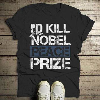 Men's Funny Ironic T-Shirt I'd Kill For Nobel Peace Prize Shirt Grunge Hipster Tee