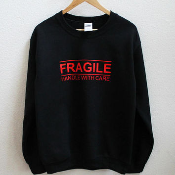 Fragile Handle With Care sweatshirt
