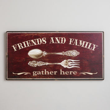 Friends and Family Gather Here Sign - World Market