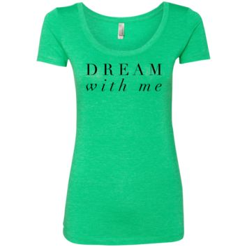 Dream With Me Black Font Ladies' Triblend Scoop