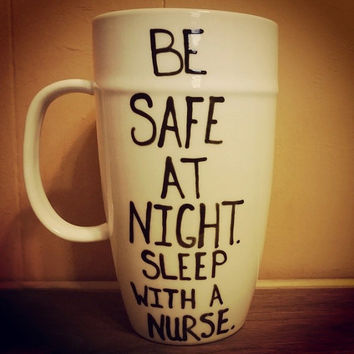 Coffee/Cup/Mug/Custom/Personalized//Dishwasher safe/Be safe at night. Sleep with a nurse./funny