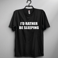 I'd Rather Be Sleeping Crew Neck Shirt | Funny shirt | Unisex Shirt | Gift | Joke | Party Shirt