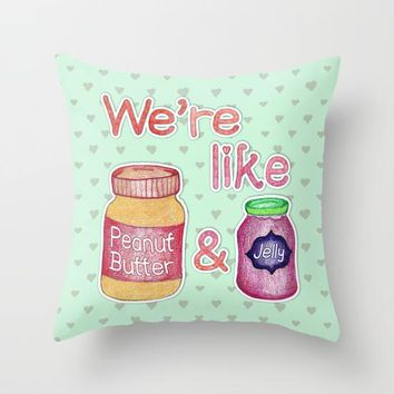 We're Like Peanut Butter & Jelly   Cute Food Illustration Throw Pillow By Perrin Le Feuvre