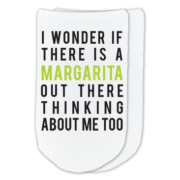 I Wonder if There's a Margarita Out There Thinking About Me Too? - Humorous Socks