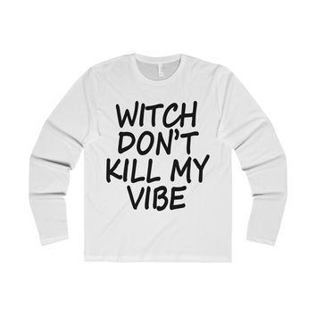 Witch Don't Kill My Vibe Long Sleeve Shirt