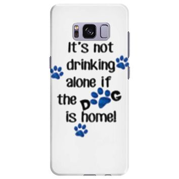 IT'S NOT DRINKING ALONE IF THE DOG IS HOME! Samsung Galaxy S8 Plus