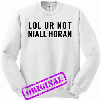 lol ur not niall horan for sweater white, sweatshirt white unisex adult