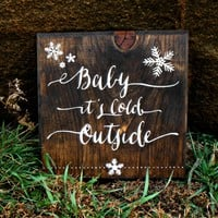 Rustic Decor - Wood Sign - Baby it's Cold Outside