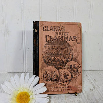 Clark's Brief Grammar With Illustrations And Diagrams by Stephen W. Clark ©1876 Victorian Era Antique School Text Book - Excellent Condition