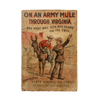 On an Army Mule Through Virginia and What Was Seen and Heard on the Trip 1907 RARE Softcover Paperback Forty Humorous War Stories History