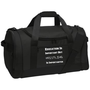 Education Is Important But Wrestling Is Importanter BG800 Port Authority Travel Sports Duffel